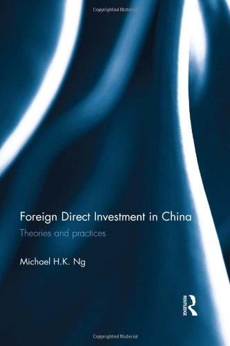 Foreign Direct Investment in China: Theories and Practices (Routledge Studies in the Economies of Asia)