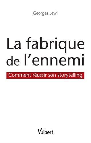 La fabrique de l'ennemi - Comment réussir son storytelling