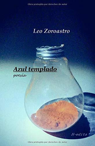 Azul templado: Poesía por Leo Zoroastro