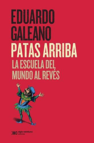 Patas arriba: La escuela del mundo al revés (La creación literaria) por Eduardo Galeano