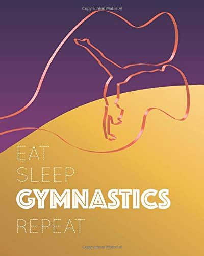 Eat Sleep Gymnastics Repeat: - Lined Notebook, Diary, Log & Journal - Cute Gift for Gymnast Girls, Teens,  Women and All Who Love Gymnastics (8