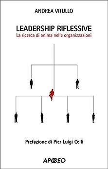 Leadership riflessive: La ricerca dell'anima nelle organizzazioni di [Vitullo, Andrea, Andrea Vitullo]