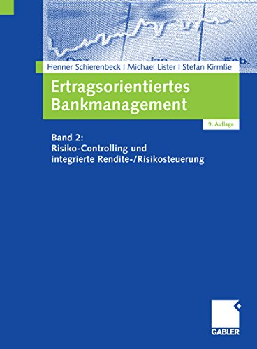 Ertragsorientiertes Bankmanagement: Band 2: Risiko-Controlling und integrierte Rendite-/Risikosteuerung