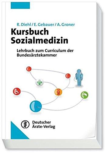 Kursbuch Sozialmedizin: Lehrbuch zum Curriculum der Bundesärztekammer