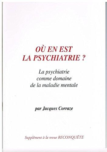 O en est la psychiatrie ? La psychiatrie comme domaine de la maladie mentale, Jacques CORRAZE, suppl. Revue Reconqute (Centre Charlier)
