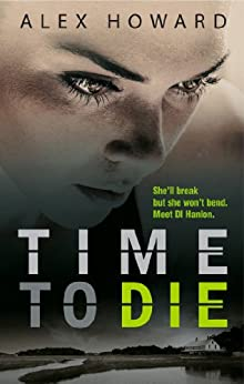 Time to Die (The DI Hanlon Series Book 1) by [Howard, Alex]