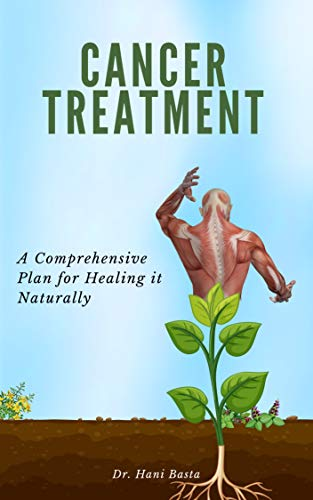 Cancer Treatment: A Comprehensive Plan for Healing It Naturally (English Edition)