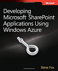 Developing Microsoft SharePoint Applications Using Windows Azure (Developer Reference) by Steve Fox (2011-07-02)