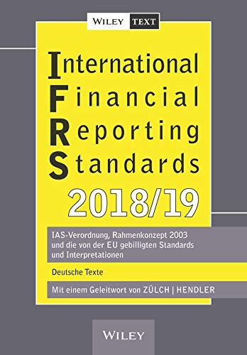 International Financial Reporting Standards (IFRS) 2018/2019: IAS-Verordnung, Rahmenkonzept 2003 und die von der EU gebilligten Standards und Interpretationen - deutsche Texte