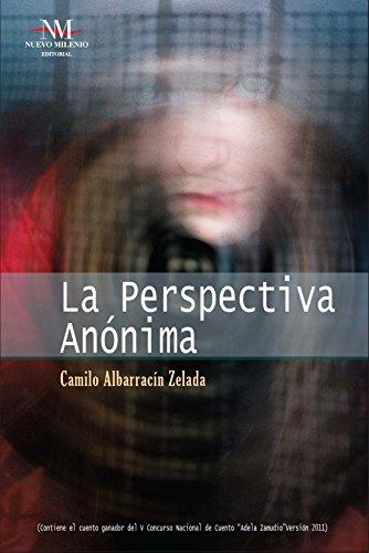 La Perspectiva Anónima (Cuentos nº 1) por Camilo Albarracín
