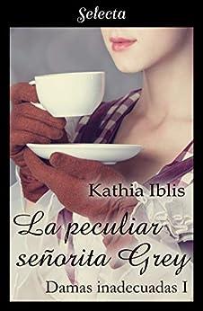 La peculiar señorita Grey, Damas inadecuadas 01 – Kathia Iblis (Rom)  41gWtE9GwrL._SY346_