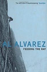 Feeding the Rat: A Climber's Life on the Edge by Al Alvarez (2003-07-07)