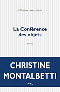 La conférence des objets par Christine Montalbetti