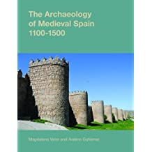 The Archaeology of Medieval Spain, 1100-1500 2015 (Studies in the Archaeology of Medieval Europe)