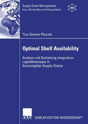 Optimal Shelf Availability: Analyse und Gestaltung integrativer Logistikkonzepte in Konsumgter-Supply Chains (Supply Chain Management) (German Edition) by Tina Simone Placzek(2007-07-26)
