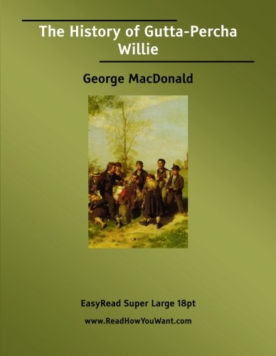 The History of Gutta-Percha Willie: [EasyRead Super Large 18pt Edition]