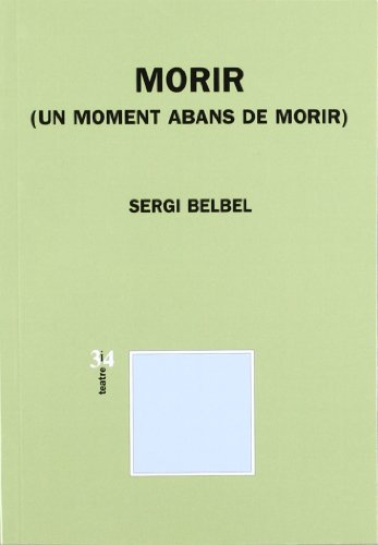 Morir (Un moment abans de morir) por Sergi Belbel