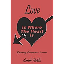 Love Is Where The Heart Is: A journey of romance - in verse