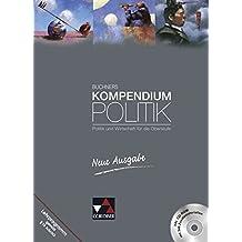 Buchners Kompendium Politik – Neue Ausgabe / Politik und Wirtschaft für die Oberstufe: Buchners Kompendium Politik – Neue Ausgabe / Buchners ... neu: Politik und Wirtschaft für die Oberstufe
