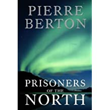 Prisoners of the North by Pierre BERTON (2004-08-01)