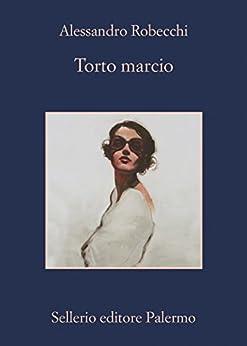 Torto marcio (Le avventure di Carlo Monterossi) di [Robecchi, Alessandro]