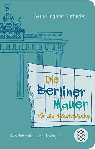 Die Berliner Mauer für die Hosentasche: Was Reiseführer verschweigen (Fischer Taschenbibliothek)