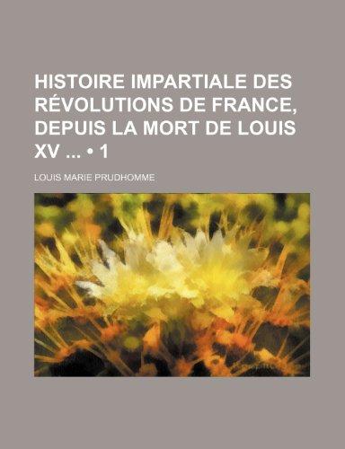 Histoire Impartiale Des Revolutions de France, Depuis La Mort de Louis XV (1)