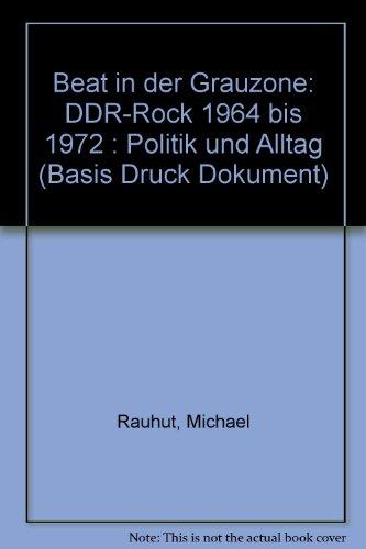 Beat in der Grauzone: DDR-Rock 1964-1972 - Politik und Alltag