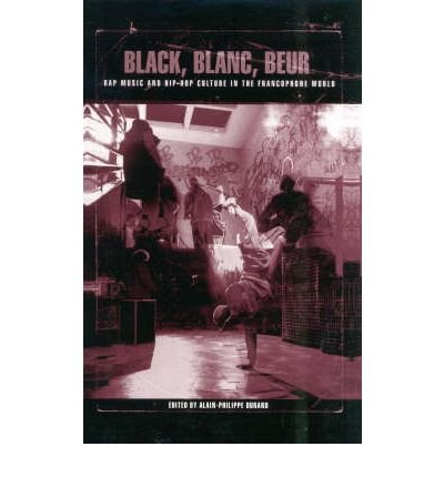[(Black, Blanc, Beur : Rap Music and Hip-Hop Culture in the Francophone World)] [Edited by Alain-Philippe Durand] published on (December, 2002)