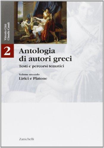 Antologia di autori greci. Testi e percorsi tematici. Per il Liceo classico: 2