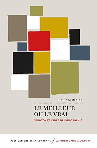 Le meilleur ou le vrai : Spinoza et l'idée de philosophie par Philippe Danino