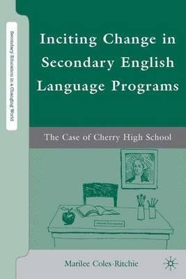 By Coles-Ritchie, Marilee ( Author ) [ Inciting Change in Secondary English Language Programs: The Case of Cherry High School By Sep-2009 Hardcover
