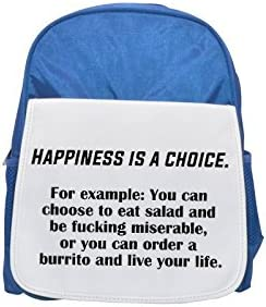 Happiness is a choice. choice. choice. For example: You can choose to eat salad and be fucking miserable, or you can order a burrito and live your life printed kid's Bleu  backpack, Cute backpacks, cute small backpack | Ingénieux Et Pratique