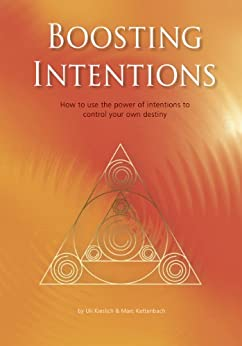 Boosting Intentions: How to use the power of intentions to control your own destiny. (English Edition) par [Kieslich, Uli, Kettenbach, Marc]