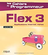 Flex 3 : Applications Internet riches (Les cahiers du programmeur)
