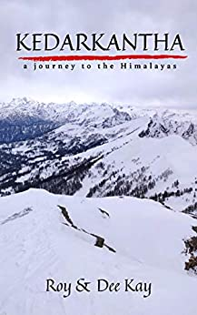 Kedarkantha: A Journey To The Himalayas by [Roy, Shoumodip, Kay, Dee]