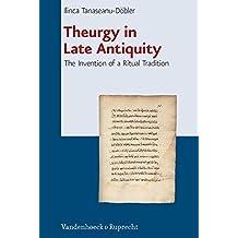 Theurgy in Late Antiquity: The Invention of a Ritual Tradition (Beitrage Zur Europaischen Religionsgeschichte (Berg)) (Beiträge zur Europäischen Religionsgeschichte (BERG))