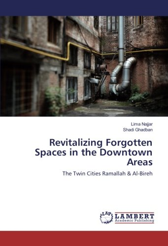 Revitalizing Forgotten Spaces in the Downtown Areas: The Twin Cities Ramallah & Al-Bireh