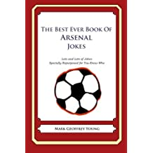 The Best Ever Book of Arsenal Jokes: Lots and Lots of Jokes Specially Repurposed for You-Know-Who by Mark Geoffrey Young (2012-07-29)