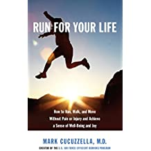 Run for Your Life: How to Run, Walk, and Move Without Pain or Injury and Achieve a Sense of Well-Being and Joy (English Edition)