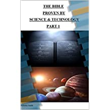 The Bible Proven by Science & Technology Part 1