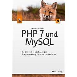 PHP 7 und MySQL: Ihr praktischer Einstieg in die Programmierung dynamischer Websites