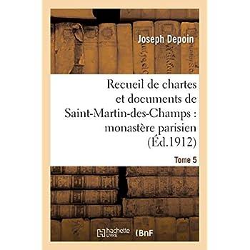 Recueil de chartes et documents de Saint-Martin-des-Champs : monastère parisien. T. 5