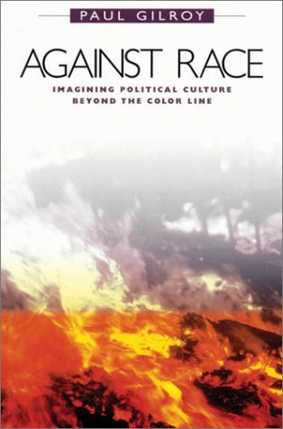 Against Race: Imagining Political Culture beyond the Color Line (Cobee): Written by Paul Gilroy, 2001 Edition, Publisher: Harvard University Press [Paperback]