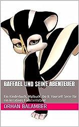 Raffael und seine Abenteuer: Ein Kinderbuch, Malbuch, Do It Yourself Serie für ein kreatives Familienleben!