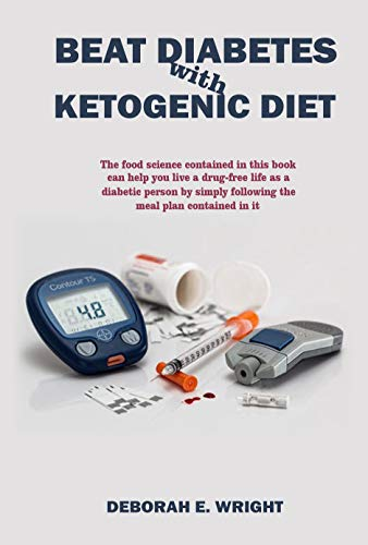Beat Diabetes with ketogenic diet: The food science contained in this book can help you live a drug-free life as a diabetic person by simply following the meal plan contained in it (English Edition)