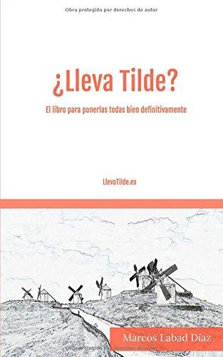 ¿Lleva Tilde?: El libro para ponerlas todas bien definitivamente. por Marcos Labad Díaz