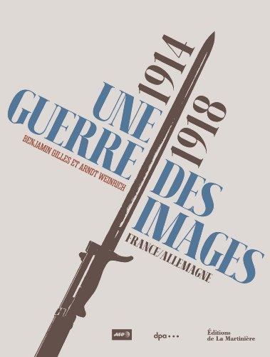Une guerre des images : 1914-1918, France-Allemagne / Benjamin Gilles et Arndt Weinrich.- Paris : Ed. de La Martinière , impr. 2014, cop. 2014