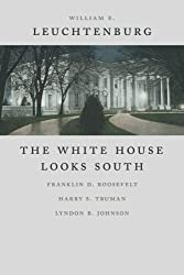 The White House Looks South: Franklin D. Roosevelt, Harry S. Truman, Lyndon B. Johnson (Walter Lynwood Fleming Lectures in Southern History) by William E. Leuchtenburg (2007-08-01)