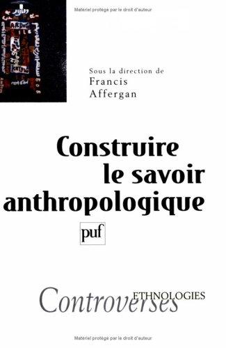 Construire le savoir anthropologique par Francis Affergan